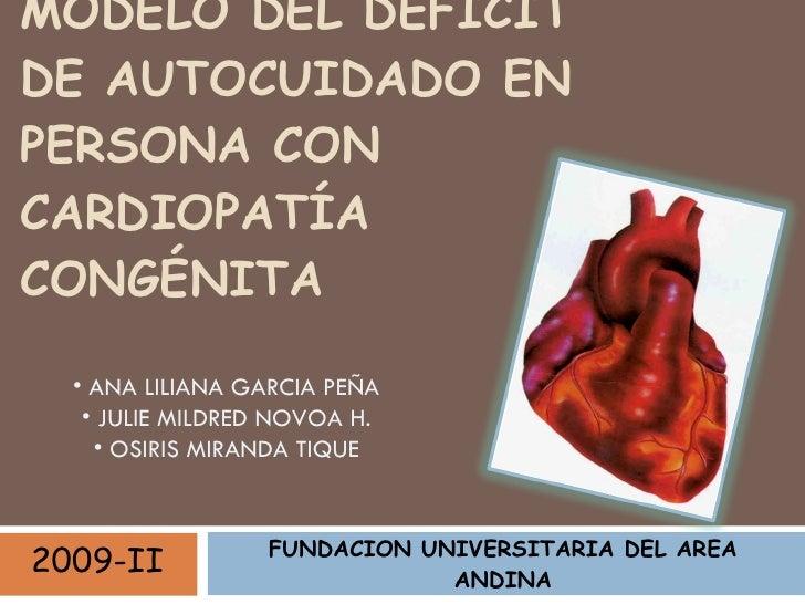 MODELO DEL DÉFICIT DE AUTOCUIDADO EN PERSONA CON CARDIOPATÍA CONGÉNITA FUNDACION UNIVERSITARIA DEL AREA ANDINA 2009-II <ul...