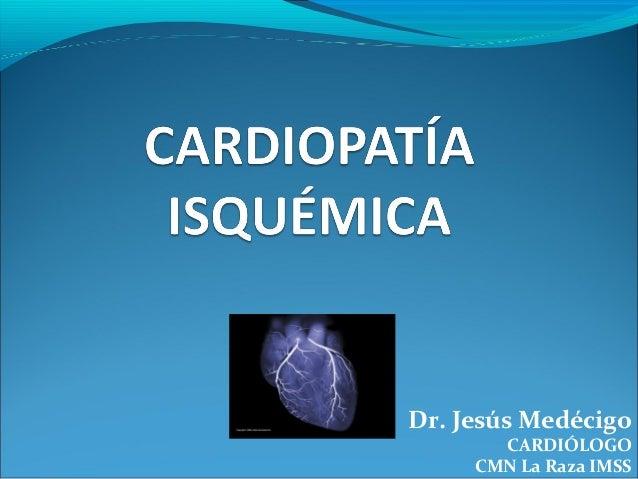 Dr. Jesús Medécigo CARDIÓLOGO CMN La Raza IMSS