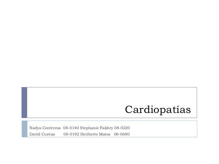 CardiopatíasNadya Contreras 08-0140 Stephanie Fakhry 08-0220David Cuevas    08-0192 Heriberto Matos 08-0680