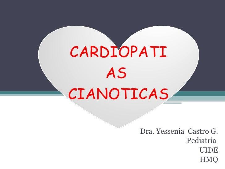 Dra. Yessenia  Castro G. Pediatria  UIDE HMQ CARDIOPATIAS  CIANOTICAS
