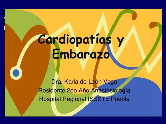 Cardiopatías y Embarazo Dra. Karla de León Vega Residente 2do Año Anestesiología Hospital Regional ISSSTE Puebla