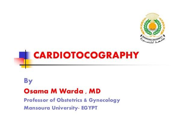 CARDIOTOCOGRAPHY By Osama M Warda , MD Professor of Obstetrics & Gynecology Mansoura University- EGYPT