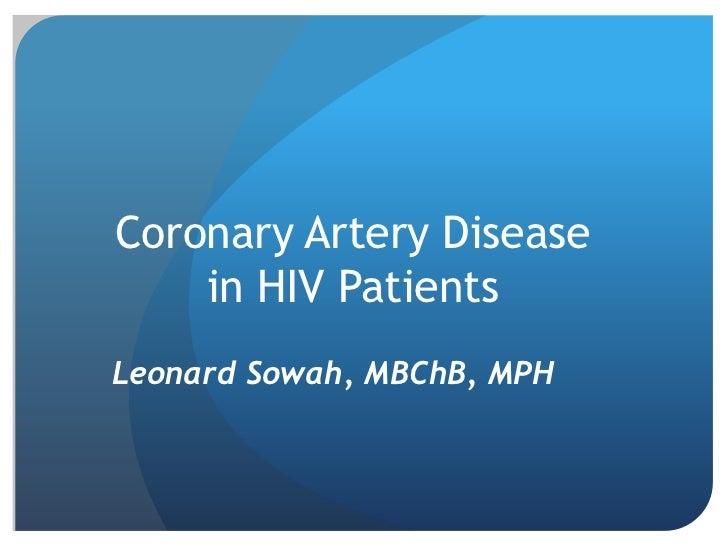 Coronary Artery Disease    in HIV PatientsLeonard Sowah, MBChB, MPH