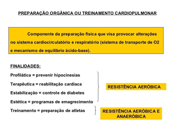 PREPARAÇÃO ORGÂNICA OU TREINAMENTO CARDIOPULMONAR        Componente da preparação física que visa provocar alteraçõesno si...