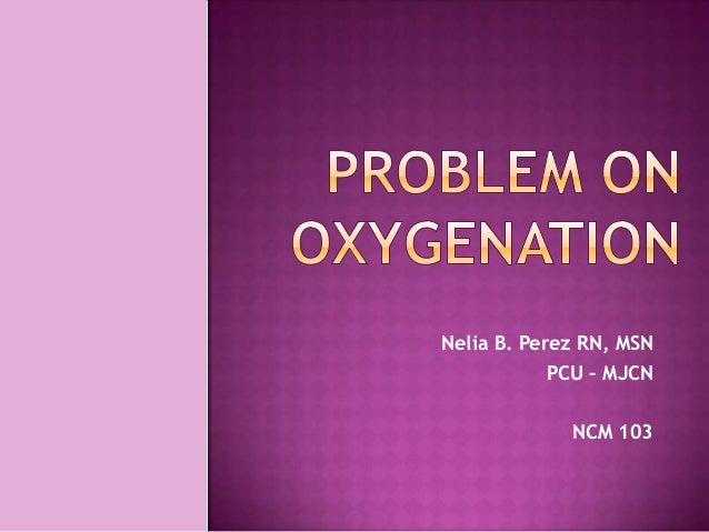 Nelia B. Perez RN, MSN            PCU – MJCN             NCM 103