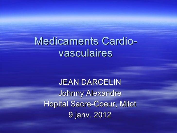 Medicaments Cardio-vasculaires JEAN DARCELIN Johnny Alexandre Hopital Sacre-Coeur, Milot 9 janv. 2012