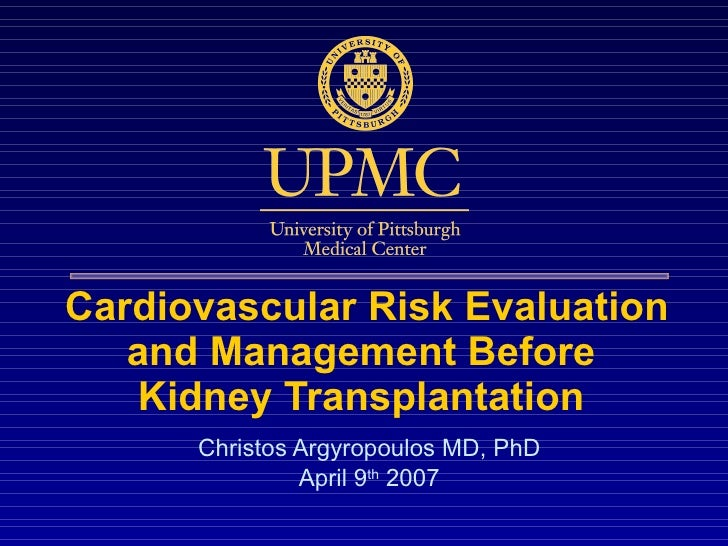 Cardiovascular Risk Evaluation and   Management  B efore  Kidney Transplantation  Christos Argyropoulos MD, PhD April 9 th...