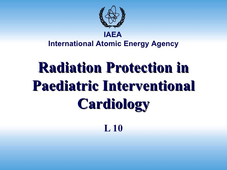 Radiation Protection in Paediatric Interventional Cardiology L 10