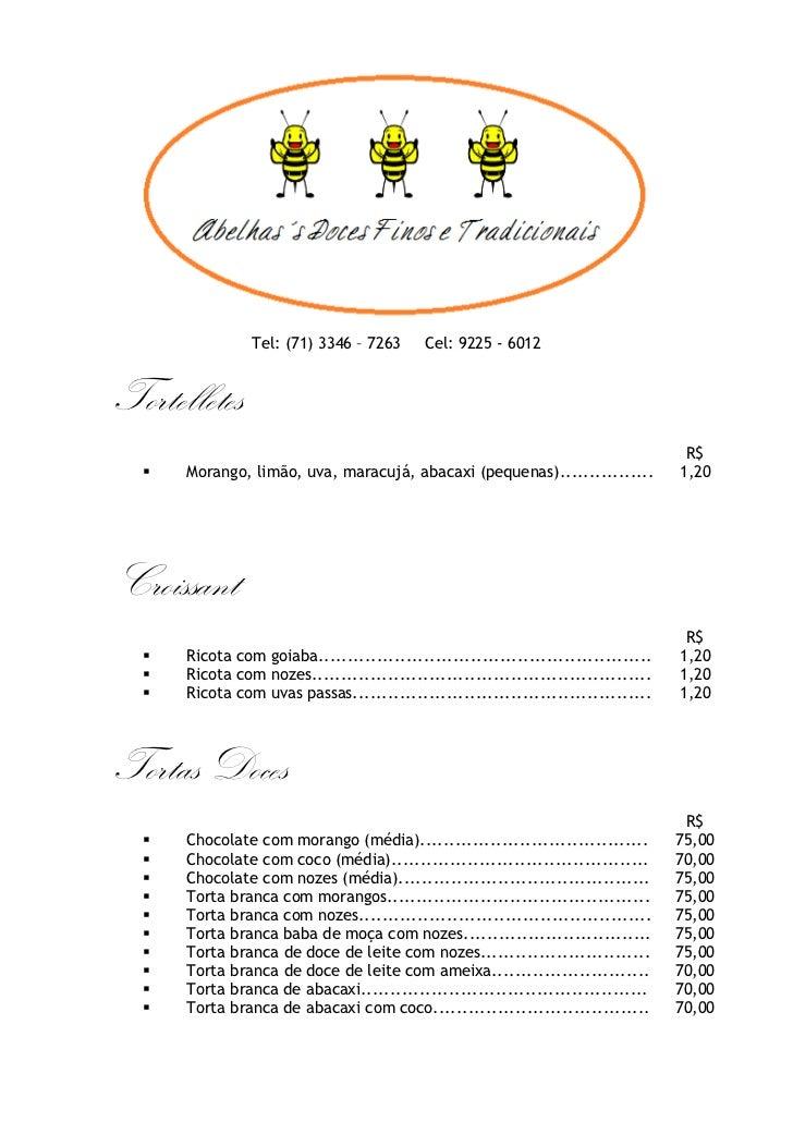 Tortelletes<br />R$Morango, limão, uva, maracujá, abacaxi (pequenas)................1,20<br />Croissant<br />R$Ricota com ...