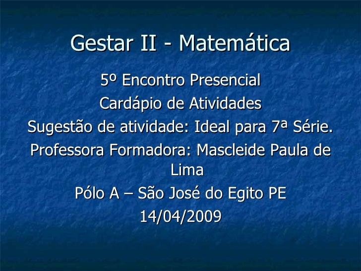 Gestar II - Matemática <ul><li>5º Encontro Presencial </li></ul><ul><li>Cardápio de Atividades </li></ul><ul><li>Sugestão ...