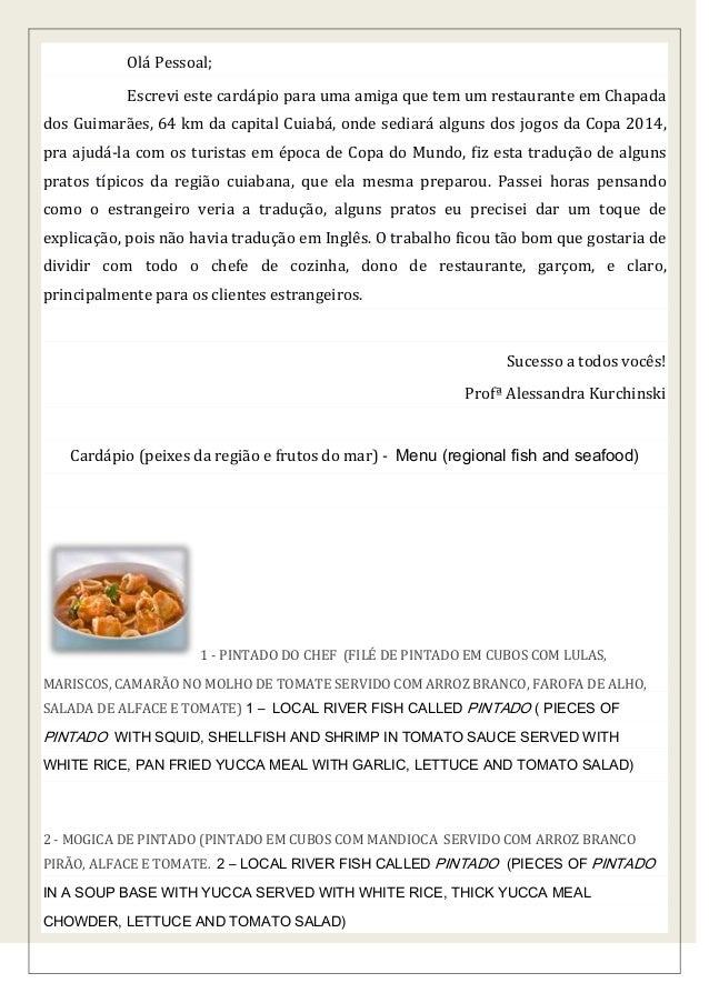 Olá Pessoal; Escrevi este cardápio para uma amiga que tem um restaurante em Chapada dos Guimarães, 64 km da capital Cuiabá...