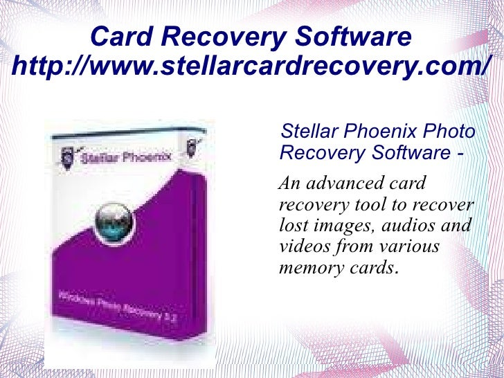 Card Recovery Software http://www.stellarcardrecovery.com/ <ul><li>Stellar Phoenix Photo Recovery Software -  </li></ul><u...