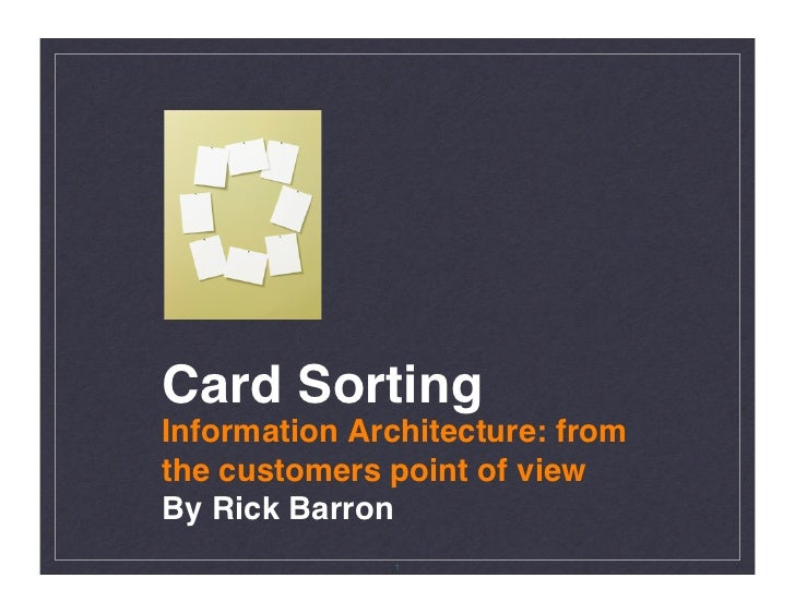 Card Sorting! Information Architecture: from the customers point of view! By Rick Barron!               1
