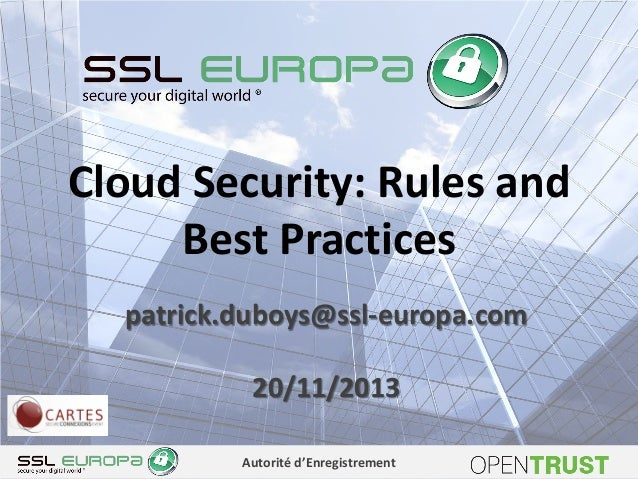 Cloud Security: Rules and Best Practices patrick.duboys@ssl-europa.com 20/11/2013 Autorité d'Enregistrement