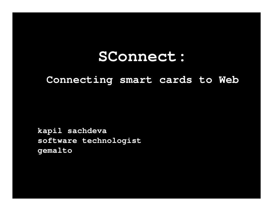 SConnect:  Connecting smart cards to Web    kapil sachdeva software technologist gemalto