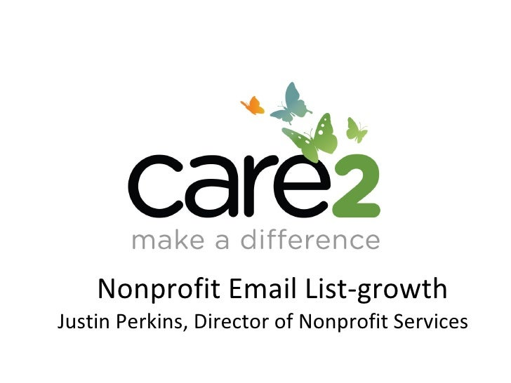 Nonprofit Email List-growth Justin Perkins, Director of Nonprofit Services Copyright ©2008 Care2, Inc. All Rights Reserved...