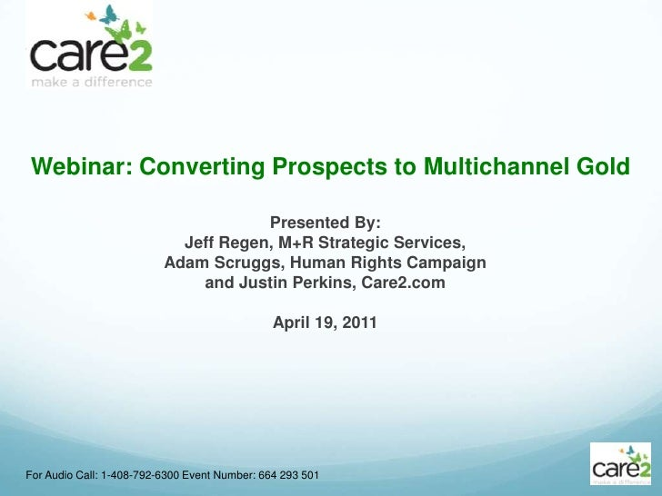 Webinar: Converting Prospects to Multichannel Gold<br />For Audio Call: 1-408-792-6300 Event Number: 664 293 501<br />Pres...