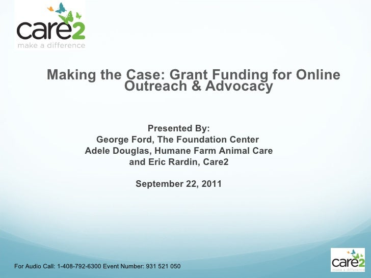 <ul><li>  Making the Case: Grant Funding for Online Outreach & Advocacy </li></ul>For Audio Call: 1-408-792-6300 Event Num...