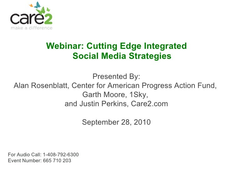 <ul><li>Webinar: Cutting Edge Integrated  Social Media Strategies </li></ul>For Audio Call:  1-408-792-6300  Event Number:...