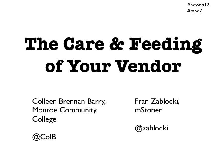 #heweb12                                          #mpd7The Care & Feeding  of Your VendorColleen Brennan-Barry,   Fran Zab...