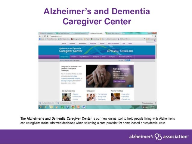 Alzheimer's and DementiaCaregiver CenterThe Alzheimer's and Dementia Caregiver Center is our new online tool to help peopl...