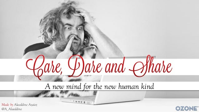 Care, Dare and Share: A new mind for the new human kind by @A_Alaeddine