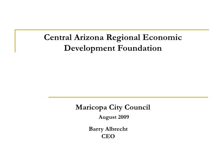 Central Arizona Regional Economic Development Foundations Presentation