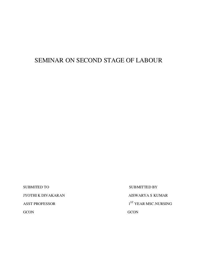 SEMINAR ON SECOND STAGE OF LABOUR SUBMITED TO SUBMITTED BY JYOTHI K DIVAKARAN AISWARYA S KUMAR ASST PROFESSOR 1ST YEAR MSC...
