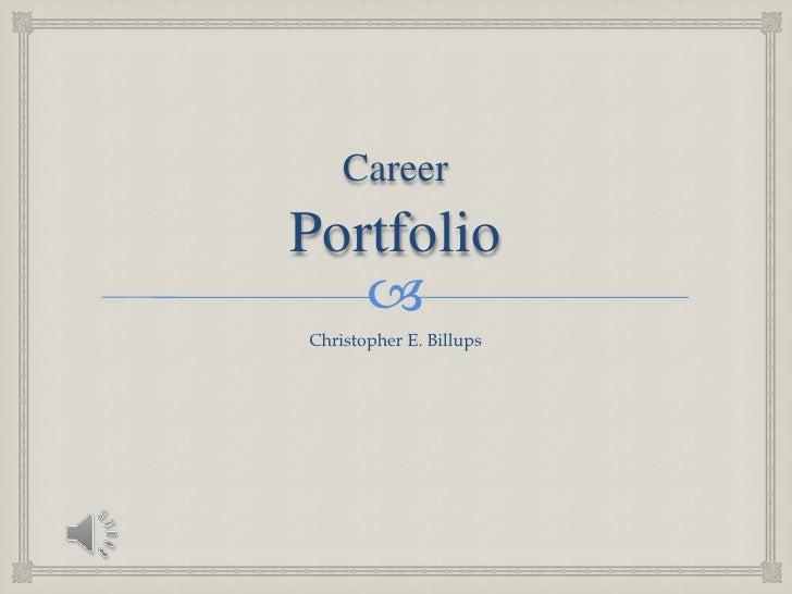 CareerPortfolio<br />Christopher E. Billups<br />