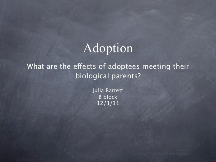 AdoptionWhat are the effects of adoptees meeting their              biological parents?                  Julia Barrett    ...