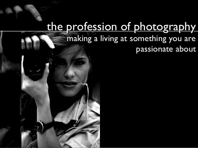 the profession of photography making a living at something you are passionate about