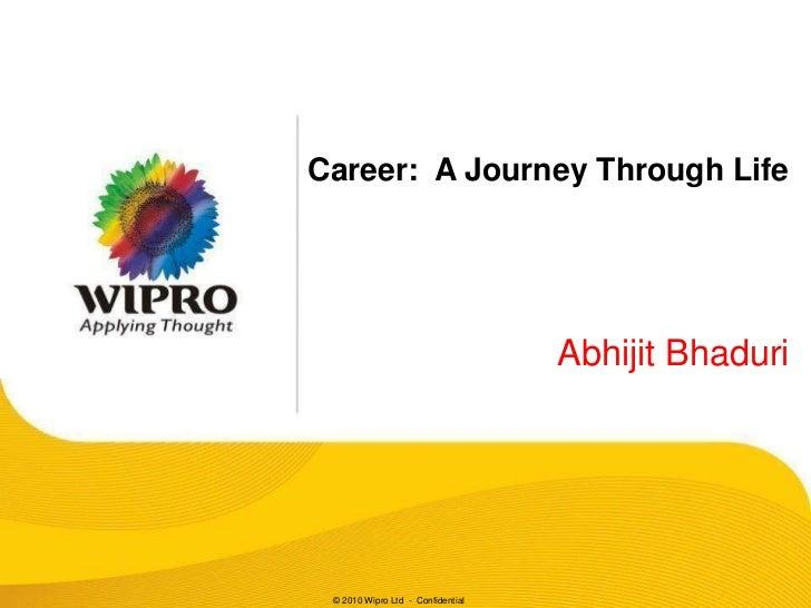 Career: A Journey Through Life                                   Abhijit Bhaduri © 2010 Wipro Ltd - Confidential