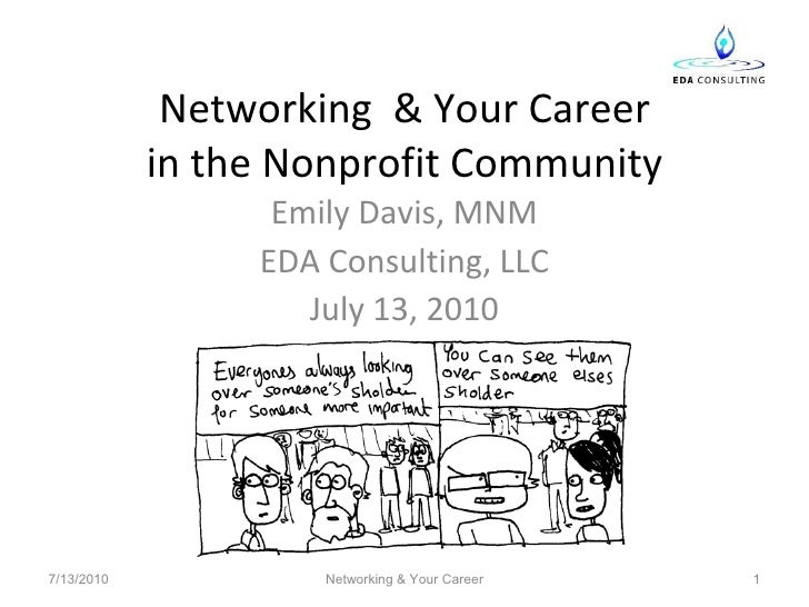 Networking  & Your Career in the Nonprofit Community Emily Davis, MNM EDA Consulting, LLC July 13, 2010 7/13/2010 Networki...