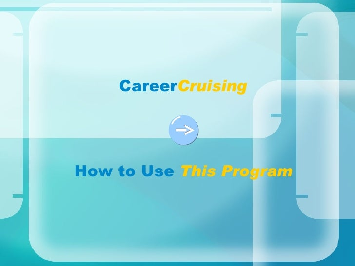 Career Cruising How to Use  This Program