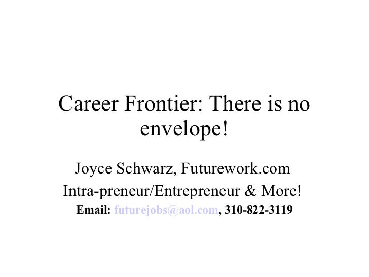 Career Frontier: There is no envelope! Joyce Schwarz, Futurework.com  Intra-preneur/Entrepreneur & More!  Email:  [email_a...