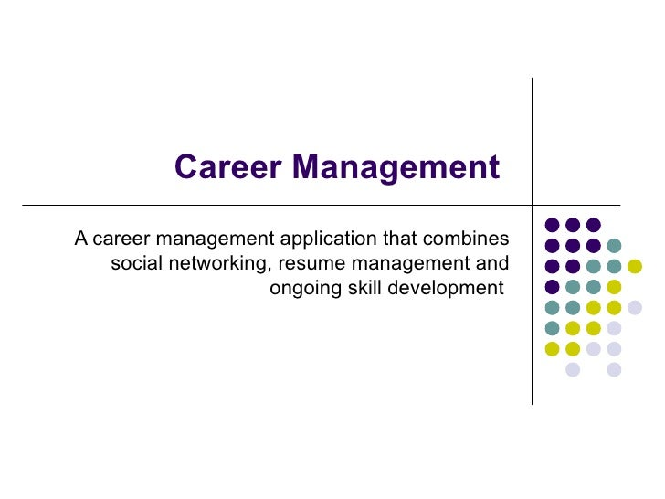 Career Management  A career management application that combines social networking, resume management and ongoing skill de...