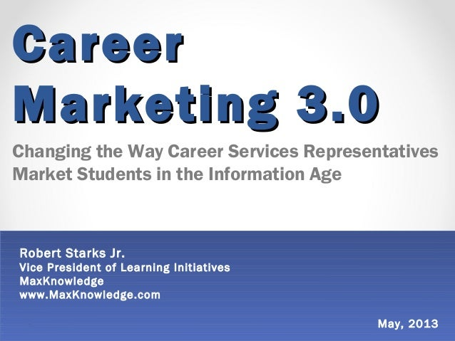 CareerCareerMarketing 3.0Marketing 3.0Changing the Way Career Services RepresentativesMarket Students in the Information A...