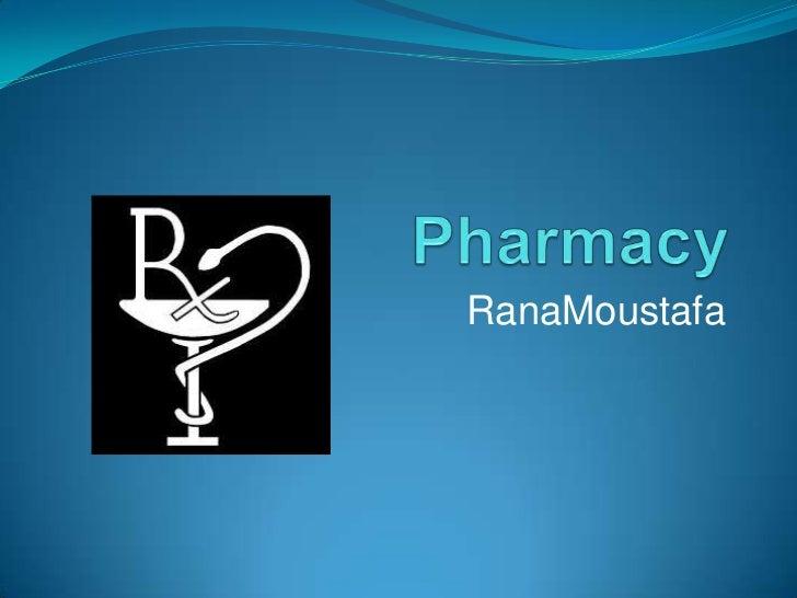 Pharmacy<br />RanaMoustafa<br />