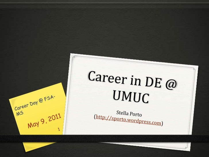 Career in DE @ UMUC<br />Stella Porto(http://sporto.wordpress.com)<br />May 9, 2011<br />Career Day @ FSA-MS<br />1<br />