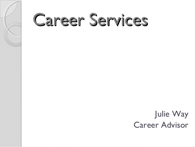 Career ServicesCareer Services Julie Way Career Advisor