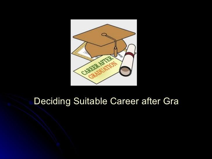 Deciding Suitable Career after Graduation
