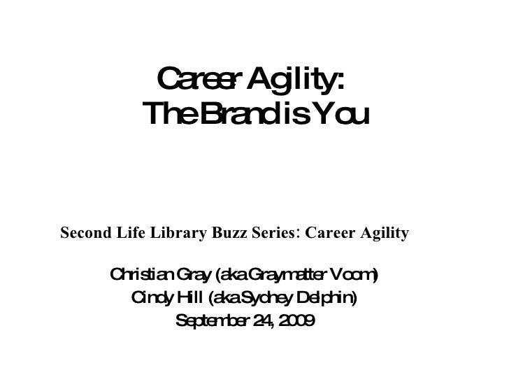 Career Agility:  The Brand is You Second Life Library Buzz Series: Career Agility Christian Gray (aka Graymatter Voom) Cin...