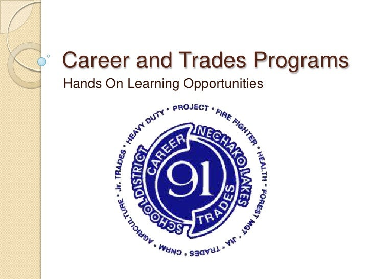 Career and Trades Programs<br />Hands On Learning Opportunities<br />