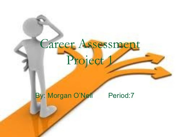 Career Assessment     Project 1By: Morgan O'Neil   Period:7