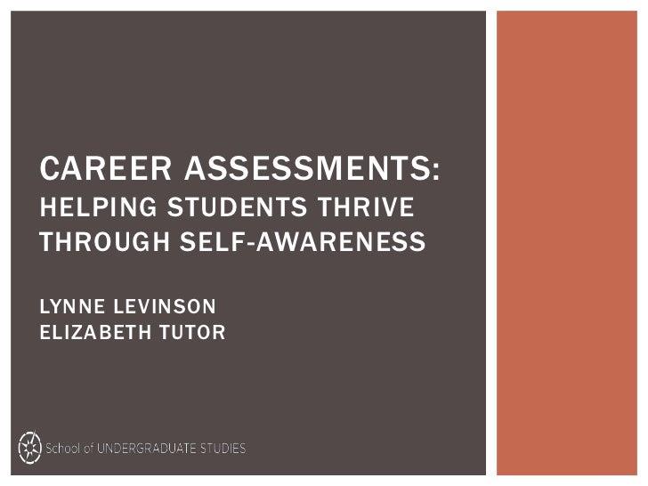 CAREER ASSESSMENTS:HELPING STUDENTS THRIVETHROUGH SELF-AWARENESSLYNNE LEVINSONELIZABETH TUTOR