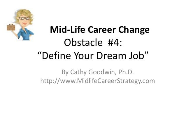 "Mid-Life Career Change Obstacle #4: ""Define Your Dream Job"" By Cathy Goodwin, Ph.D. http://www.MidlifeCareerStrategy.com"