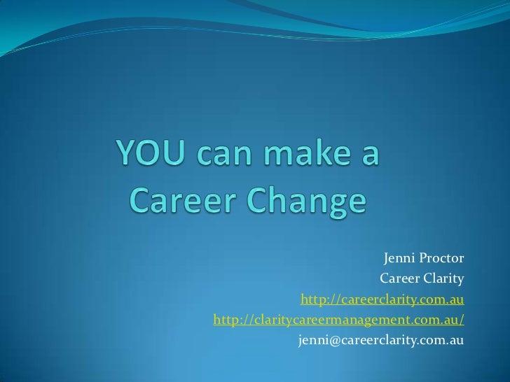Jenni Proctor                             Career Clarity                http://careerclarity.com.auhttp://claritycareerman...
