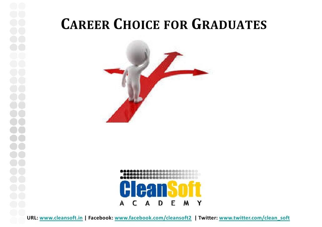 CAREER CHOICE FOR GRADUATESURL: www.cleansoft.in | Facebook: www.facebook.com/cleansoft2 | Twitter: www.twitter.com/clean_...