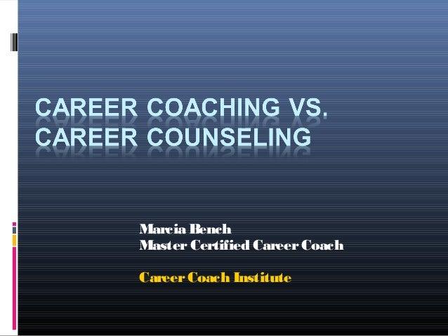 Marcia BenchMasterCertified CareerCoachCareerCoach Institute