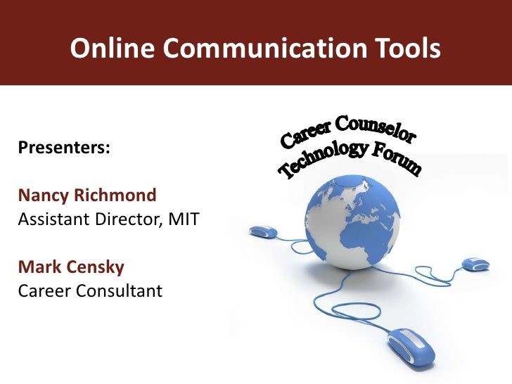 Online Communication Tools<br />Presenters:<br />Nancy RichmondAssistant Director, MITMark CenskyCareer Consultant<br />Ca...